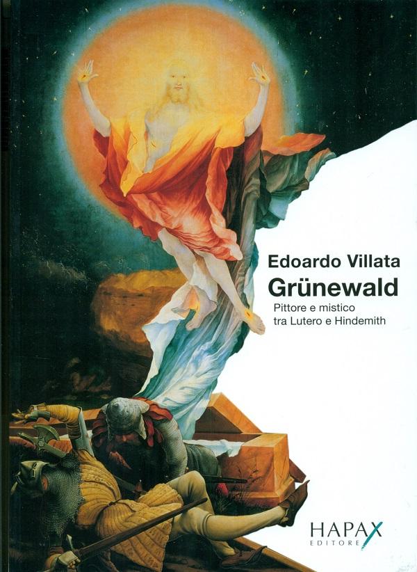 edoardo-villata-grünewald-pittore-e-mistico-tra-lutero-e-hindemith-hapax-2019