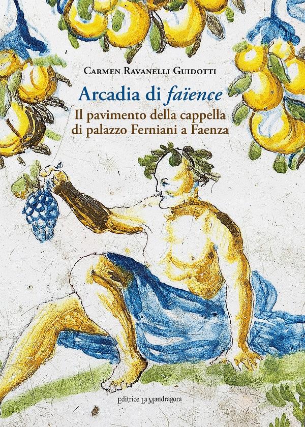 carmen-ravanelli-guidotti-arcadia-di-faïence-il-pavimento-della-cappella-di-palazzo-Ferniani-a-faenza